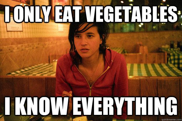 i only eat vegetables
