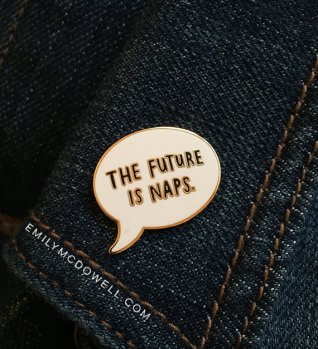 via https://www.etsy.com/listing/265883420/the-future-is-naps-enamel-pin-by-emily?ref=shop_home_active_9